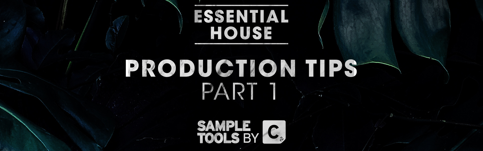 ESSENTIAL HOUSE: Production Tips Pt. I